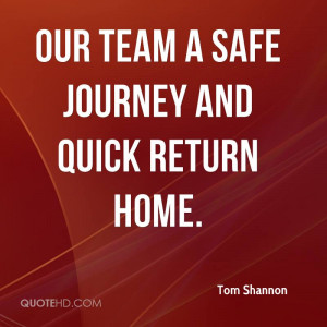 our team a safe journey and quick return home.