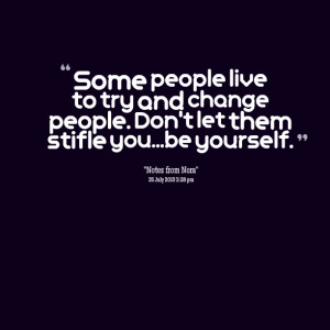 Quotes Picture: some people live to try and change people don't let ...