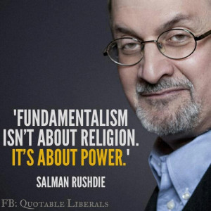 ... isn't about religion. It's about power! ~ Salman Rushdie
