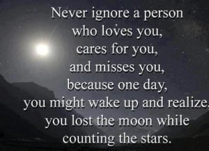 ... might wake up and realize, you lost the moon while counting the stars
