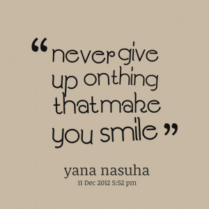 Quotes Picture: never give up on thing that make you smile