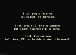 ... tell lies everyday and I know, i'll not be able to stop it by myself