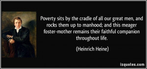 Poverty sits by the cradle of all our great men, and rocks them up to ...