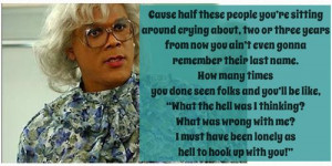 "Made this myself, one of my favorite Madea quotes ""Cause half these ..."