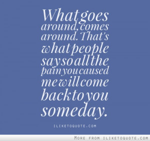 The pain you caused me will come back to you someday