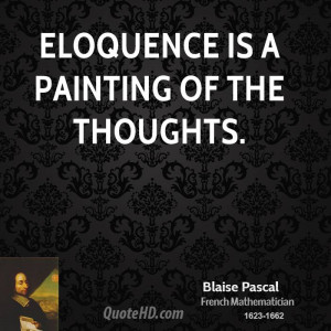 Eloquence is a painting of the thoughts.