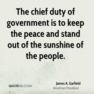 The chief duty of government is to keep the peace and stand out of the ...