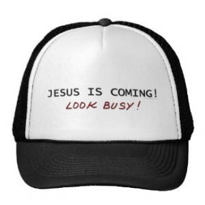Jesus is Coming - Look Busy Trucker Hat