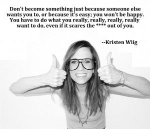 Kristen Wiig Kristen Wiig, Words of Wisdom