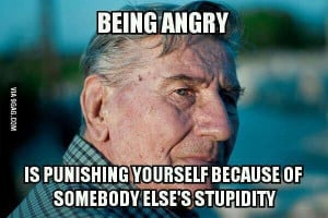Great wisdom quote. being angry