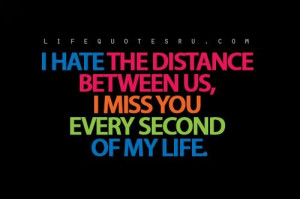 ... the distance between us i miss you every second of my life life quote