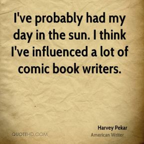 harvey-pekar-writer-quote-ive-probably-had-my-day-in-the-sun-i-think ...