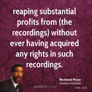 reaping substantial profits from (the recordings) without ever having ...