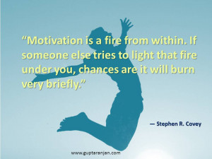 Motivation is a fire from within. If someone else tries to light that ...