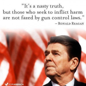 ... are not fazed by gun control laws The Best Quotes of Ronald Reagan