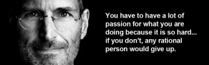 If you are interested, here are some great Steve Jobs quotes .