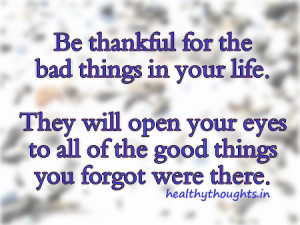life quotes_be thankful for the bad things in life as they opened your ...