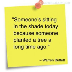 Tree Quotes: Someone's Sitting In The Shade Today Because Someone ...