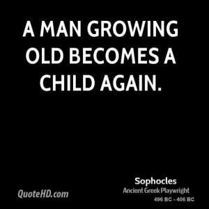 Man Growing Old Becomes A Child Again - Age Quote