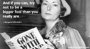 ... fool than you really are - Margaret Mitchell Quotes - StatusMind.com