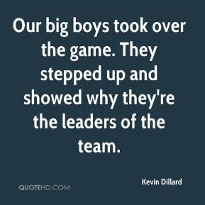 Kevin Dillard - Our big boys took over the game. They stepped up and ...
