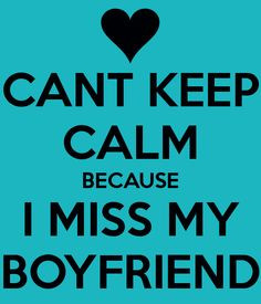 CANT KEEP CALM BECAUSE I MISS MY BOYFRIEND More