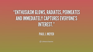 Enthusiasm glows, radiates, permeates and immediately captures ...