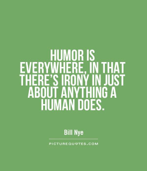 HUMOR IS EVERYWHERE, IN THAT THERE'S IRONY IN JUST ABOUT ANYTHING A ...