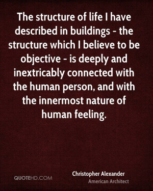 The structure of life I have described in buildings - the structure ...