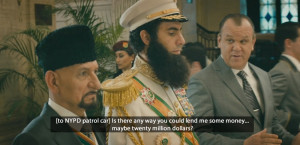 The Dictator Quotes – Is there any way you could lend me some money