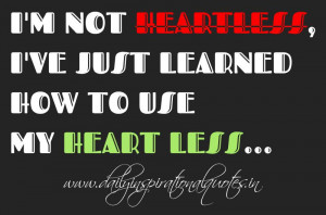 ... learned how to use my heart less… ~ Anonymous ( Self Esteem Quotes