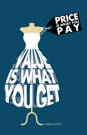 """Price is what you pay, value is what you get"""" – Warren Buffett"""
