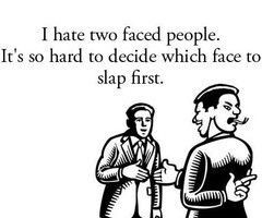 hate two faced people.