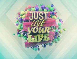 Just Live Your Life Quote