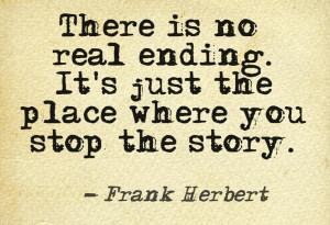 There is no real ending... #quotes #authors #writing