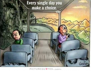 Every single day you make a choice Picture Quote #1