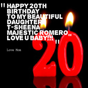 Quotes Picture: happy 20th birthday to my beautiful daughter tsheena ...