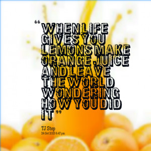 Quotes Picture: when life gives you lemons make orange juice and leave ...