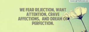 We Fear Rejection, Want Attention, Crave Affections, And Dream Of ...