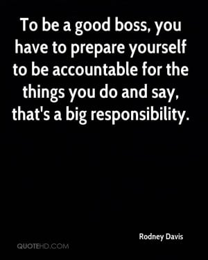 To be a good boss, you have to prepare yourself to be accountable for ...
