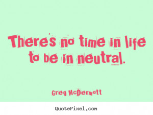 Customize picture quotes about motivational - There's no time in life ...