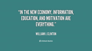In the new economy information education and motivation are
