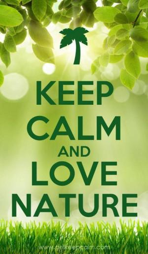 love natureLa Nature, Mothers Nature, Keepcalm, Keep Calm, Calm Quotes ...