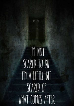 Im Not Scared To Die Inspirational Life Quotes