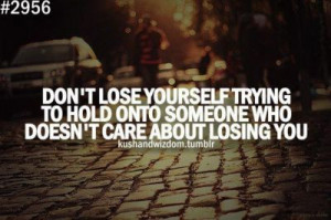 ... Hold Onto Someone Who Doesn't Care About Losing You ~ Break Up Quote