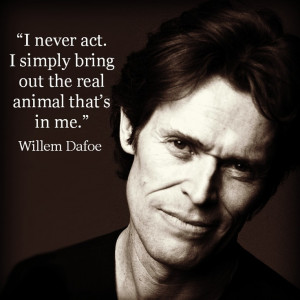 Willem Dafoe - Movie Actor Quote - Film Actor Quote #willemdafoe