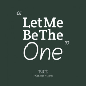 Quotes Picture: let me be the one