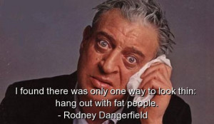 Rodney Dangerfield Quotes Caddyshack Rodney dangerfield humorous