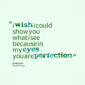 6241-i-wish-i-could-show-you-what-i-see-because-in-my-eyes-you.png