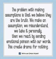 Assumptions create drama! More